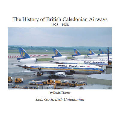 The History of British Caledonian Airways 1928 - 1988 (Paperback)