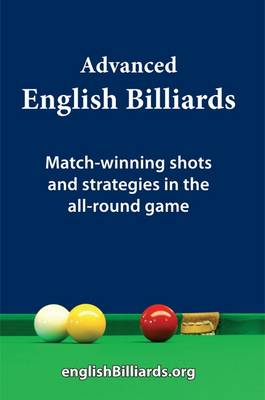 Advanced English Billiards: Match-winning Shots and Strategies in the All-round Game (Hardback)