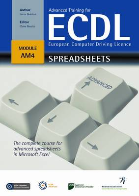 Advanced Training for ECDL - Spreadsheets: The Complete Course for Advanced Spreadsheets in Microsoft Excel Office 2007 - Advanced Training for ECDL (Paperback)