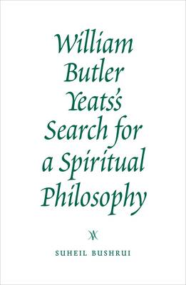 William Butler Yeats's Search for a Spiritual Philosophy - Temenos Academy Papers 35 (Paperback)