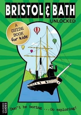 Bristol and Bath Unlocked - Unlocked Guides (Paperback)