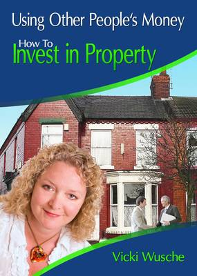Using Other Peoples Money: How to Invest in Property (Paperback)