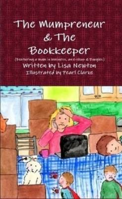 The Mumpreneur and the Bookkeeper: Featuring a Mum in Business, an E-Shop and Boogles (Paperback)