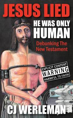 Jesus Lied - He Was Only Human: Debunking the New Testament (Paperback)