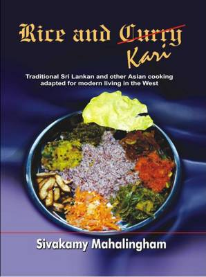 Rice and Kari: Traditional Sri Lankan and Other Asian Cooking Adapted for Modern Living in the West (Hardback)
