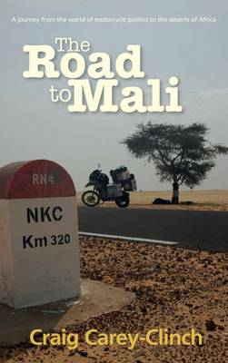 The Road to Mali: A Journey from the World of Motorcycle Politics to the Deserts of Africa (Paperback)