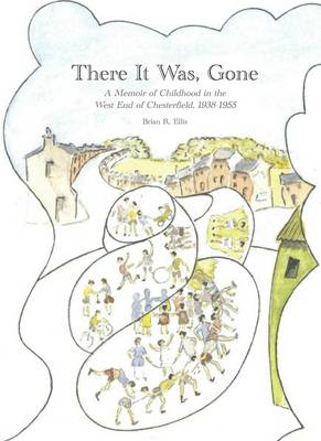 There it Was, Gone: A Memoir of Childhood in the West End of Chesterfield 1938-1955 (Paperback)