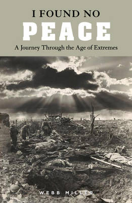 I Found No Peace: A Journey Through the Age of Extremes (Paperback)