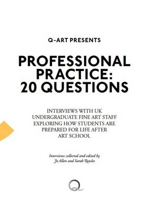 Professional Practice: 20 Questions: Interviews with UK Undergraduate Fine Art Staff Exploring How Students are Prepared for Life After Art School (Paperback)