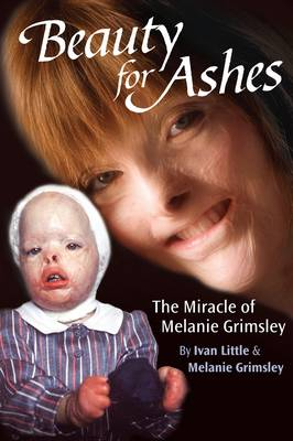 Beauty for Ashes: The Miracle of Melanie Grimsley (Paperback)
