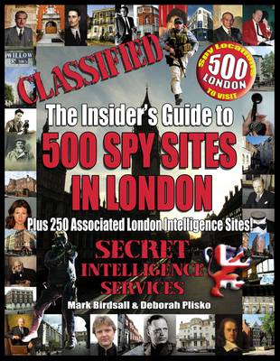 Classified: The Insider's Guide to 500 Spy Sites in London: Plus 250 Associated London Intelligence Sites (Paperback)