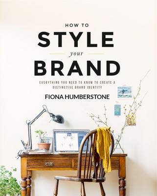 How to Style Your Brand: Everything You Need to Know to Create a Distinctive Brand Identity (Paperback)