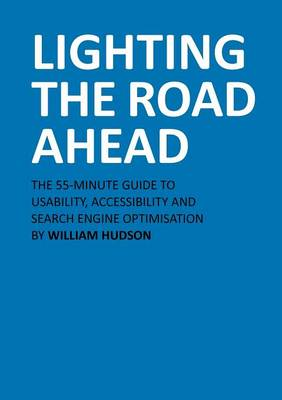 Lighting The Road Ahead: The 55-Minute Guide to Usability, Accessibility and Search Engine Optimisation (Paperback)