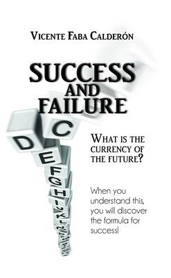 Success and Failure: When You Understand This, You Will Discover the Formula for Success: What is the Currency of the Future? (Hardback)