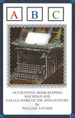 Accounting Book-Keeping Machines and Calculators of the 20th Century (Paperback)