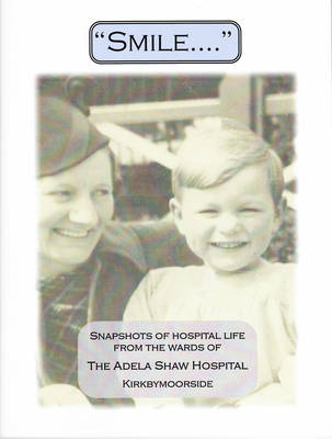 Smile....: Snapshots of Hospital Life from the Wards of the Adela Shaw Hospital Kirkbymoorside (Paperback)