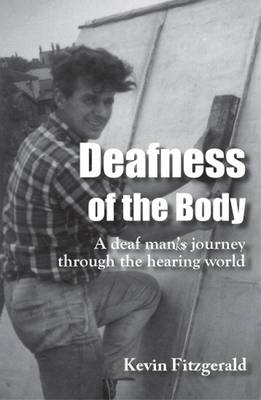 Deafness of the Body: A Deaf Man's Journey Through the Hearing World (Paperback)