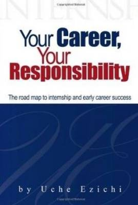 Your Career, Your Responsibility: The Roadmap to Internship and Early Career Success (Paperback)