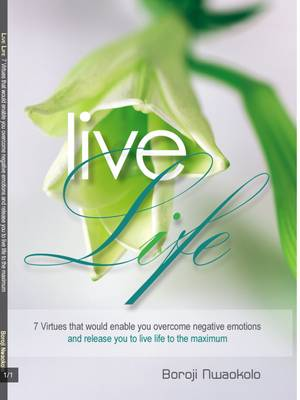 Live Life: 7 Virtues That Would Enable You Overcome Negative Emotions and Release You to Live Life to the Maximum (Paperback)