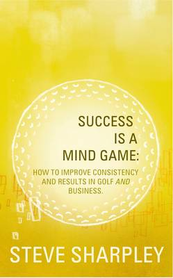 Soccess is a Mind Game: How to Improve Consistency and Results in Golf and Business (Paperback)