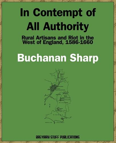 In Contempt of All Authority: Rural Artisans and Riot in the West of England, 1586-1660 (Paperback)