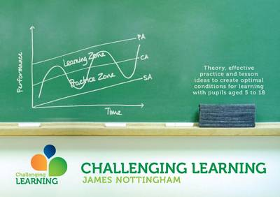 Challenging Learning: Theory, Effective Practice and Lesson Ideas to Create Optimal Learning Conditions for Learning with Pupils Aged 5 to 18 (Paperback)