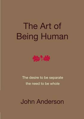 The Art of Being Human: The Desire to be Seperate, the Need to be Whole (Paperback)