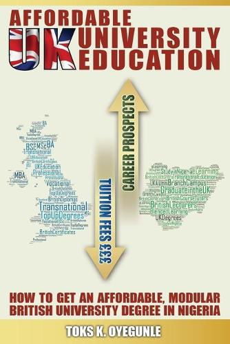 Affordable UK University Education: How to Get an Affordable, Modular British University Degree in Nigeria (Paperback)
