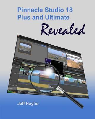 Pinnacle Studio 18 Plus and Ultimate Revealed (Paperback)