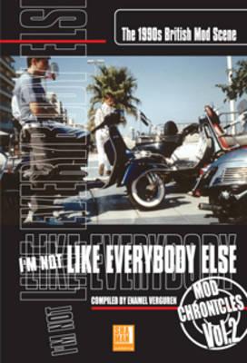 I'm Not Like Everybody Else: Volume 2: The 1990s British Mod Scene - Mod Chronicles v. 2 (Paperback)