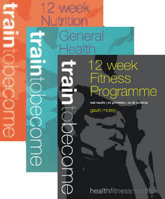 Male 12 Week Challenge (3 Books): 12 Week Fitness Programme, 12 Week Nutrition Programme & General Health Guide - Train to Become (Paperback)