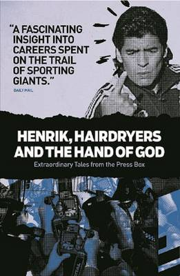 Henrik, Hairdryers and the Hand of God: Extraordinary Tales from the Press Box (Paperback)