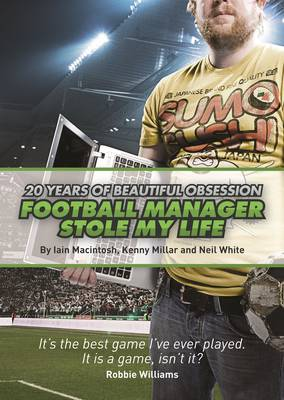 Football Manager Stole My Life: 20 Years of Beautiful Obsession (Paperback)