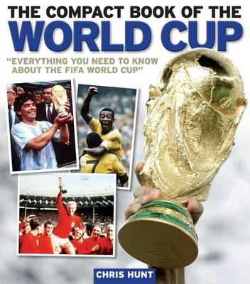 The Compact Book of the World Cup: Every Thing You Need to Know About the FIFA World Cup (Paperback)