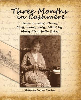 Three Months in Cashmere: From a Lady's Diary, May, June, July, 1887 (Paperback)