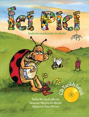 Ici Pici: Newly Composed Fun Songs for Children in the Irish Language. Amhrain Nuachumtha do Phaisti (Paperback)