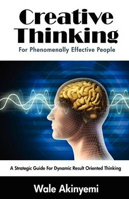 Creative Thinking For Phenomenally Effective People (Paperback)