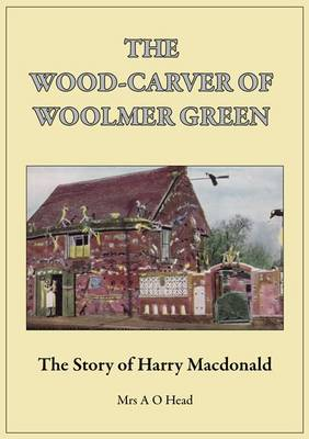 The Wood-Carver of Woolmer Green: The Story of Harry MacDonald (Paperback)