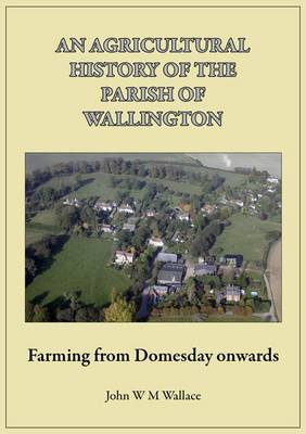 An Agricultural History of the Parish of Wallington: Farming from Domesday Onwards (Paperback)