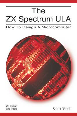 The ZX Spectrum ULA: How to Design a Microcomputer (Paperback)