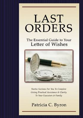 Last Orders: The Essential Guide to Your Letter of Wishes (Paperback)