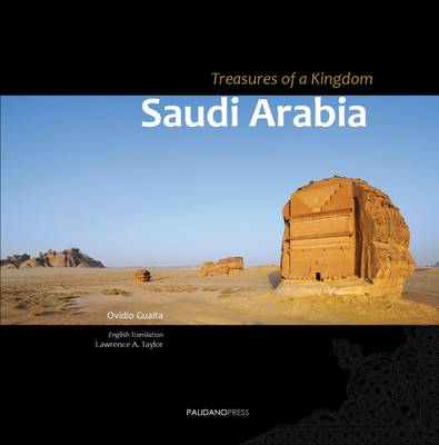 Saudi Arabia - Treasures of a Kingdom: A Photographic Journey in One of the Most Closed Countries in the World Among Deserts, Ruines and Holy Cities Discovering Castles, Palaces, Mosques, Tombs and Graffiti. - Imago Mundi (Paperback)