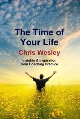 The Time of Your Life: Insights and Inspiration from Coaching Practice (Paperback)
