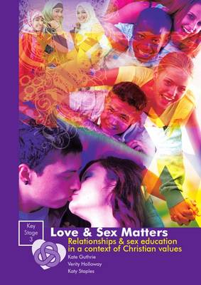 Love and Sex Matters Key Stage 3: Relationships & Sex Education in a Context of Christian Values (Spiral bound)