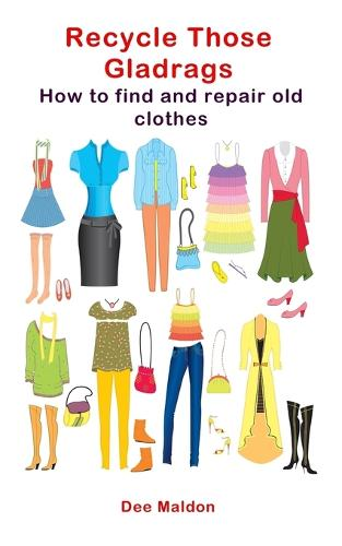 Recycle Those Gladrags: How to Find and Repair Old Clothes (Paperback)