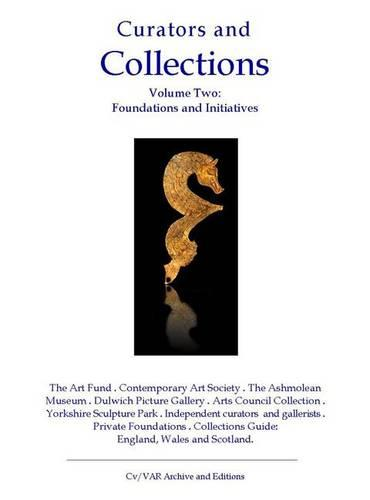 Curators and Collections: v. 2: Foundations and Initiatives - CV/Visual Arts Research 99 (Paperback)