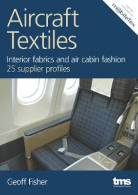 Aircraft Textiles: Interior Fabrics and Air Cabin Fashion 25 Supplier Profiles (Paperback)