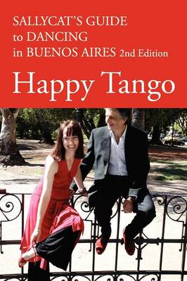 Happy Tango: Sallycat's Guide to Dancing in Buenos Aires (Paperback)