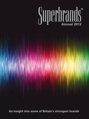 Superbrands Annual 2012: An Insight into Some of Britain's Strongest Brands (Hardback)