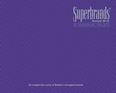 Superbrands Annual 2015: An Insight into Some of Britain's Strongest Brands (Hardback)